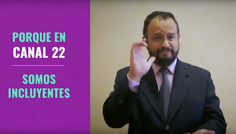 On the right a man does sign language. On the left, over a purple background the  following text: Porque en Canal 22 somos incluyentes